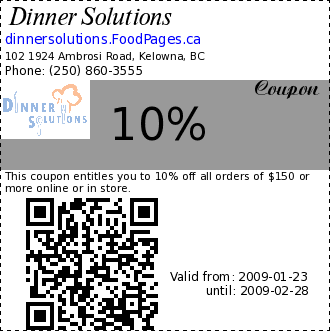 Dinner Solutions 10% Coupon. This coupon entitles you to 10% off all orders of $150 or more online or in store.
