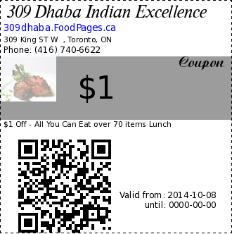 309 Dhaba Indian Excellence $1 Coupon. $1 Off - All You Can Eat over 70 items Lunch