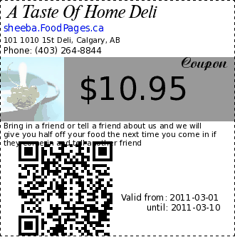 A Taste Of Home Deli $10.95 Coupon. Bring in a friend or tell a friend about us and we will give you half off your food the next time you come in if they come in and tell another friend