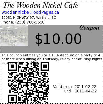 The Wooden Nickel Cafe $10.00 Coupon. This coupon entitles you to a 10% discount on a party of 4 or more when dining on Thursday, Friday or Saturday nights between 4pm and 8pm