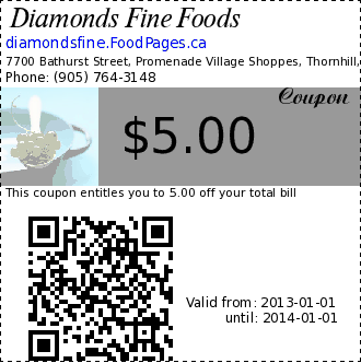 Diamonds Fine Foods $5.00 Coupon. This coupon entitles you to 5.00 off your total bill